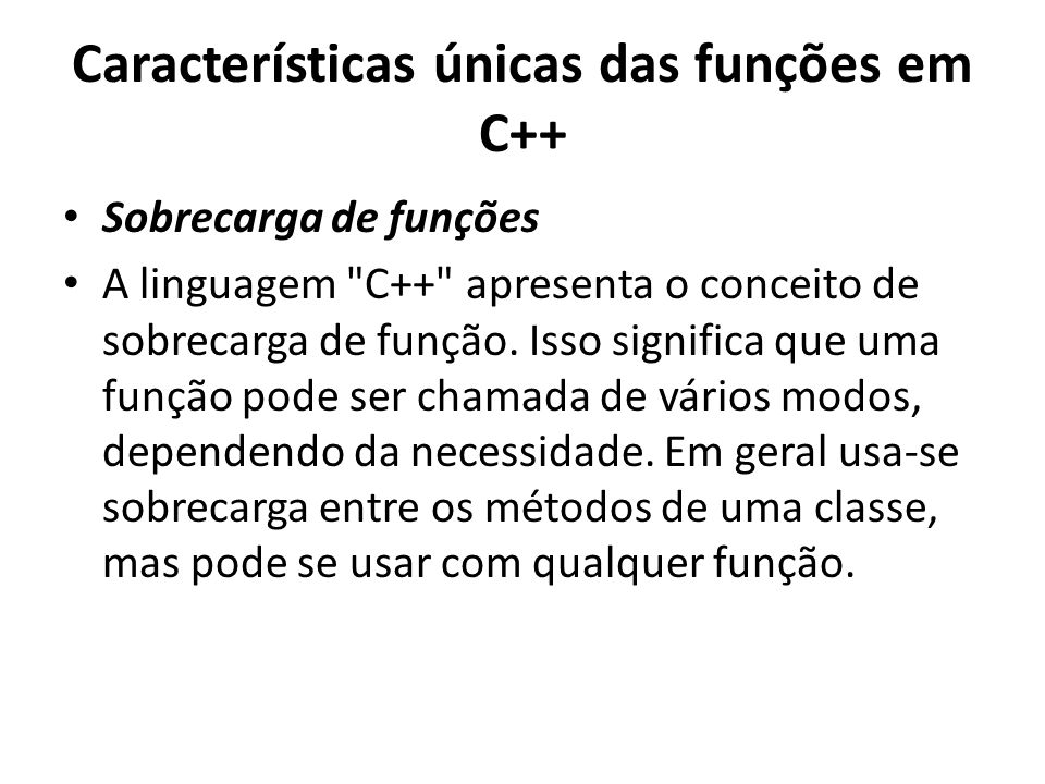 Características únicas das funções em C++ Sobrecarga de funções A linguagem C++ apresenta o conceito de sobrecarga de função.