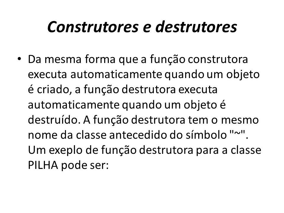 Construtores e destrutores Da mesma forma que a função construtora executa automaticamente quando um objeto é criado, a função destrutora executa automaticamente quando um objeto é destruído.