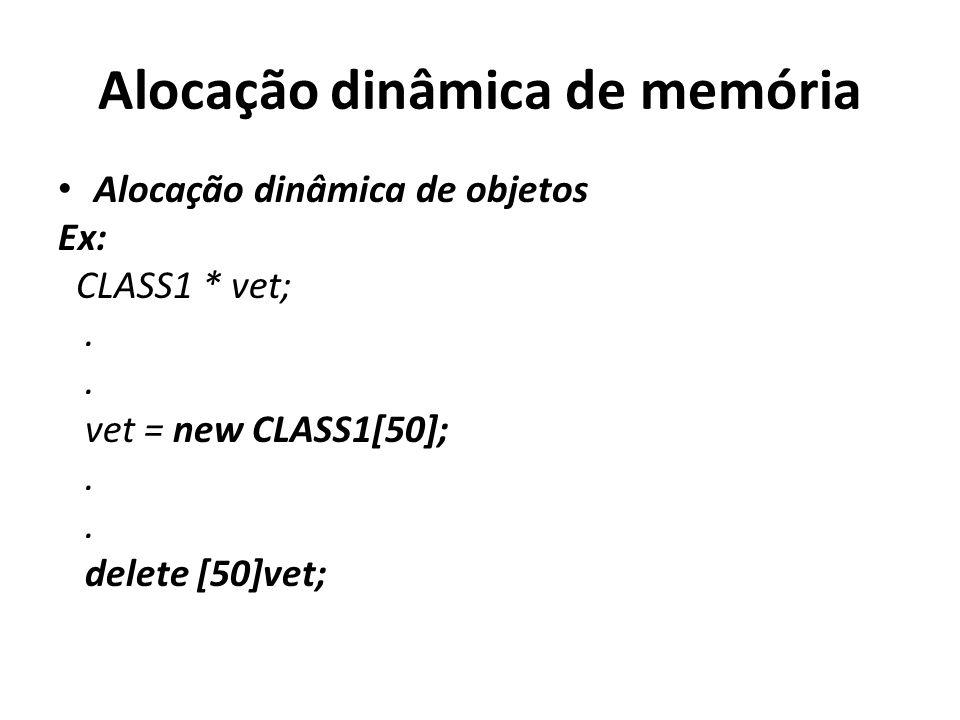 Alocação dinâmica de memória Alocação dinâmica de objetos Ex: CLASS1 * vet;. vet = new CLASS1[50];. delete [50]vet;