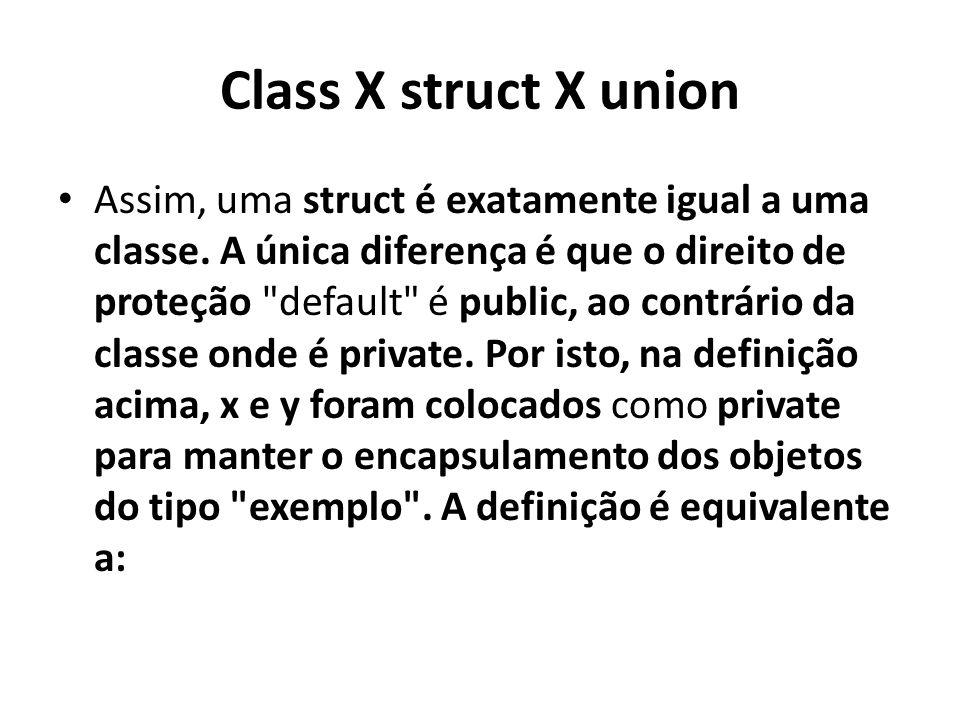 Class X struct X union Assim, uma struct é exatamente igual a uma classe. A única diferença é que o direito de proteção