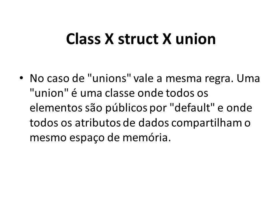 Class X struct X union No caso de unions vale a mesma regra.