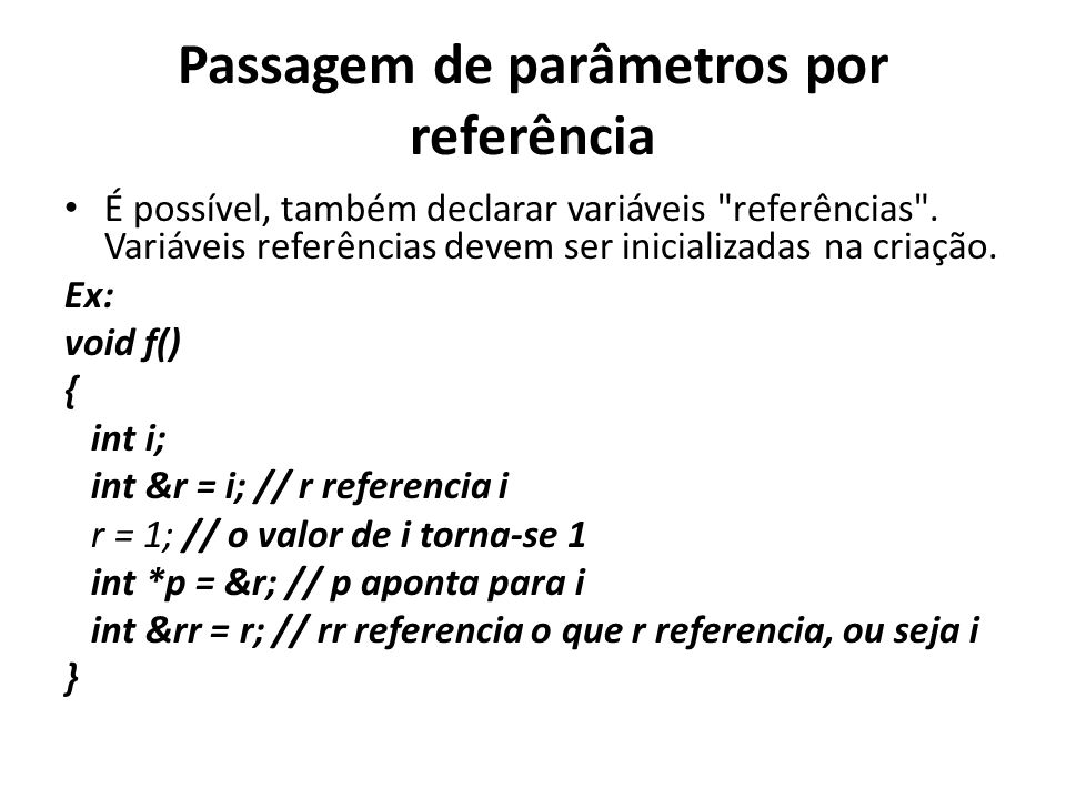 Passagem de parâmetros por referência É possível, também declarar variáveis referências .