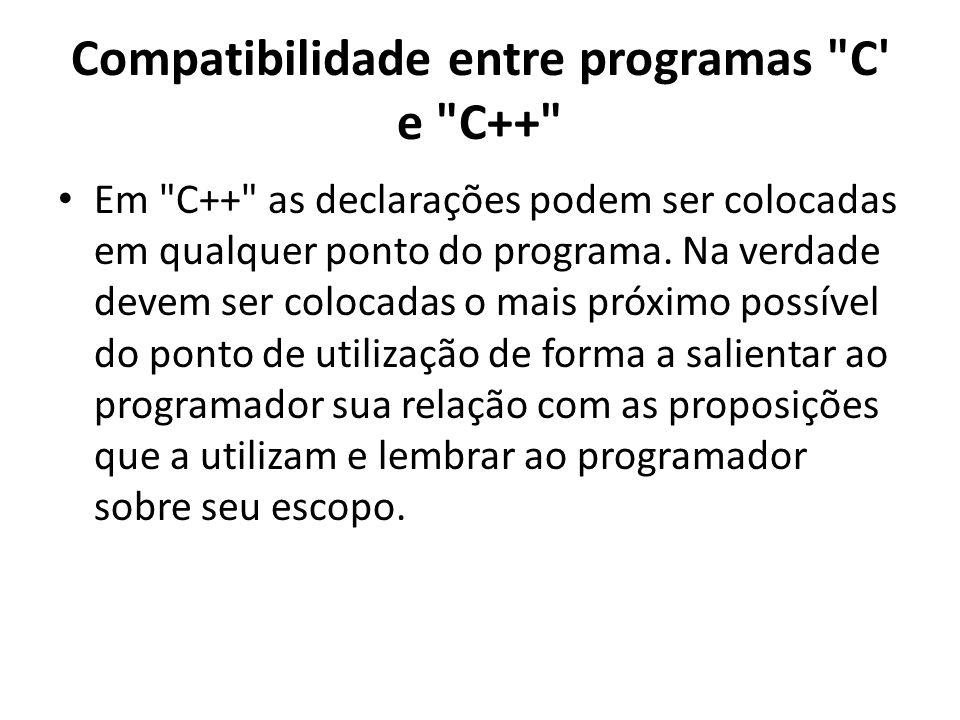 Compatibilidade entre programas C e C++ Em C++ as declarações podem ser colocadas em qualquer ponto do programa.
