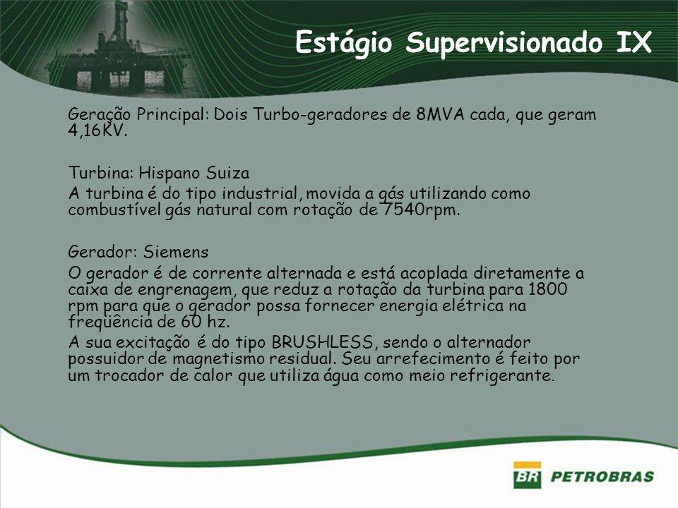 Estágio Supervisionado IX Geração Principal: Dois Turbo-geradores de 8MVA cada, que geram 4,16KV. Turbina: Hispano Suiza A turbina é do tipo industria
