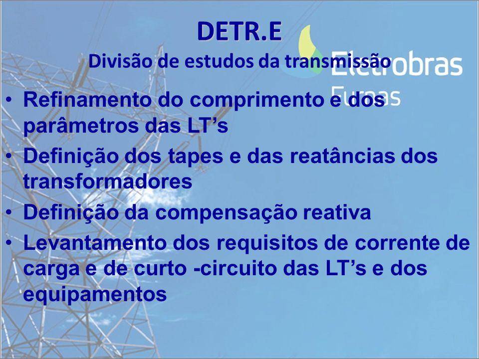 DETR.E DETR.E Divisão de estudos da transmissão Refinamento do comprimento e dos parâmetros das LTs Definição dos tapes e das reatâncias dos transform