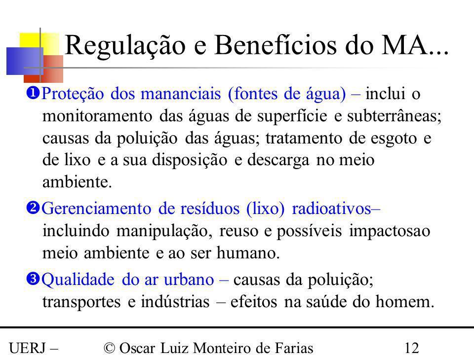 UERJ – Março 2008 © Oscar Luiz Monteiro de Farias12 Regulação e Benefícios do MA... Proteção dos mananciais (fontes de água) – inclui o monitoramento