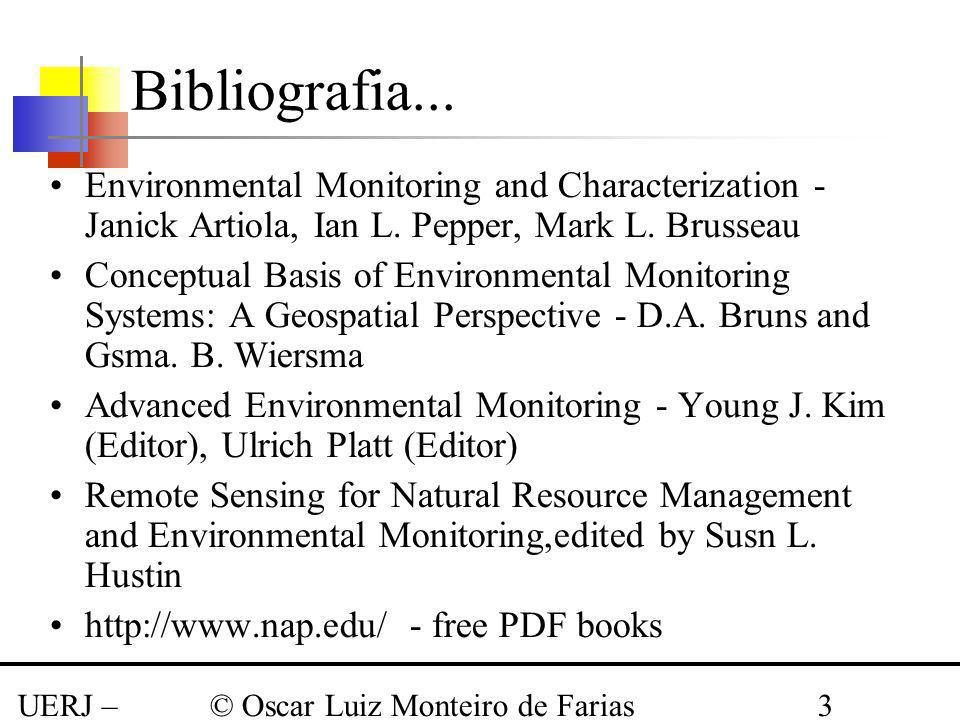 UERJ – Março 2008 © Oscar Luiz Monteiro de Farias3 Bibliografia... Environmental Monitoring and Characterization - Janick Artiola, Ian L. Pepper, Mark