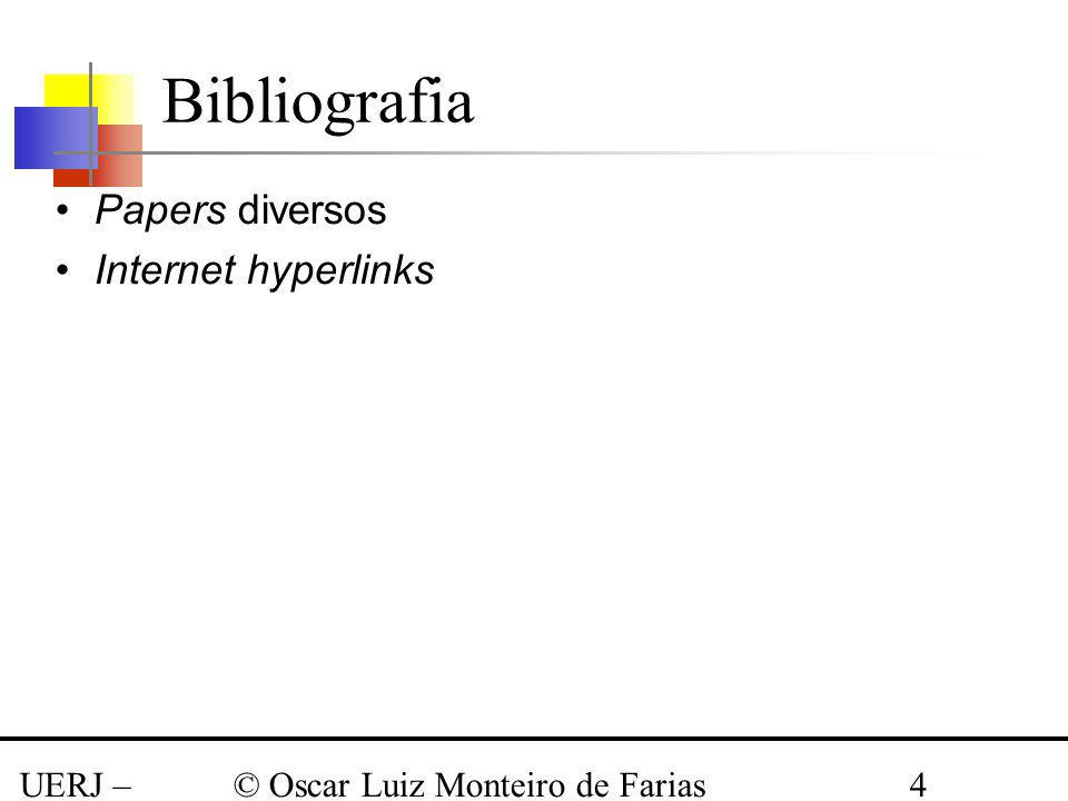 UERJ – Março 2008 © Oscar Luiz Monteiro de Farias4 Bibliografia Papers diversos Internet hyperlinks