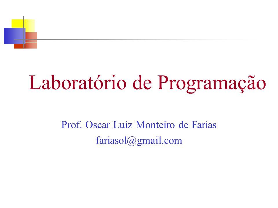 Laboratório de Programação Prof. Oscar Luiz Monteiro de Farias fariasol@gmail.com