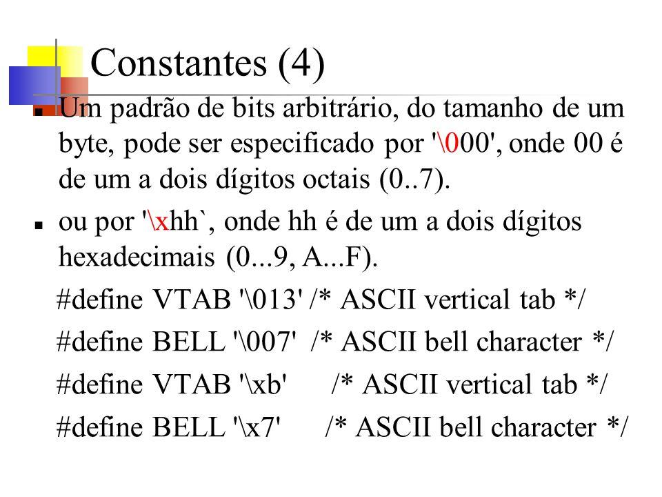 Constantes (4) Um padrão de bits arbitrário, do tamanho de um byte, pode ser especificado por '\000', onde 00 é de um a dois dígitos octais (0..7). ou