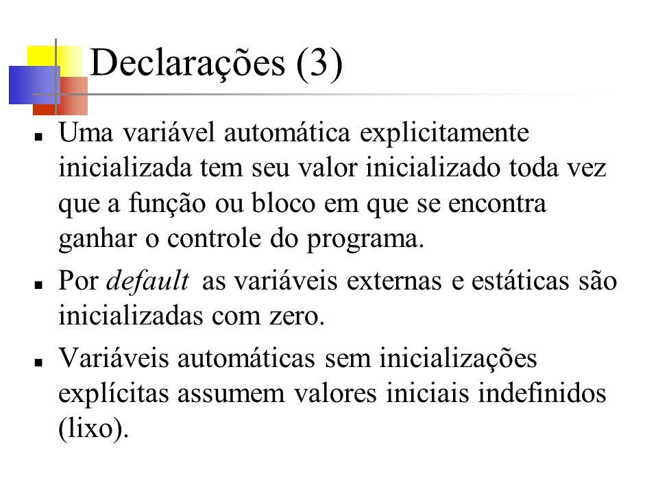 Declarações (3) Uma variável automática explicitamente inicializada tem seu valor inicializado toda vez que a função ou bloco em que se encontra ganhar o controle do programa.