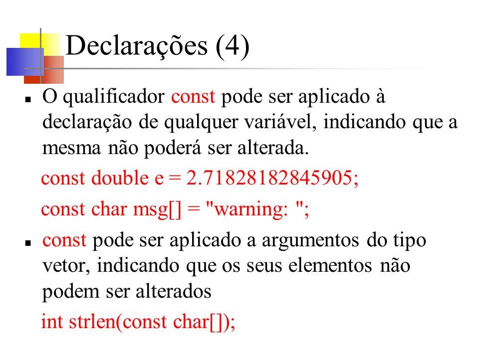 Declarações (4) O qualificador const pode ser aplicado à declaração de qualquer variável, indicando que a mesma não poderá ser alterada.