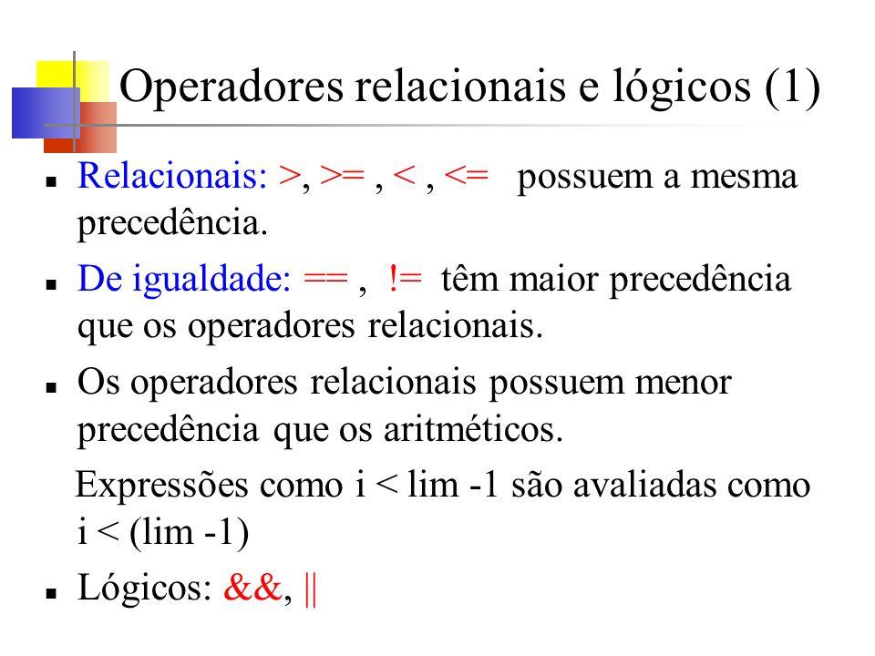 Operadores relacionais e lógicos (1) Relacionais: >, >=, <, <= possuem a mesma precedência.