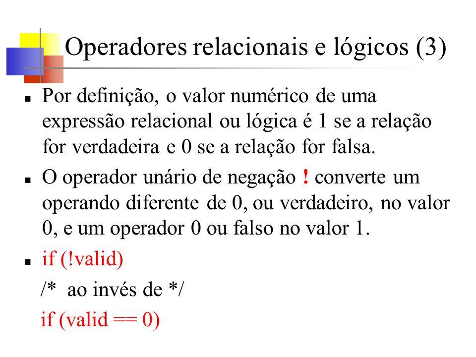 Operadores relacionais e lógicos (3) Por definição, o valor numérico de uma expressão relacional ou lógica é 1 se a relação for verdadeira e 0 se a re