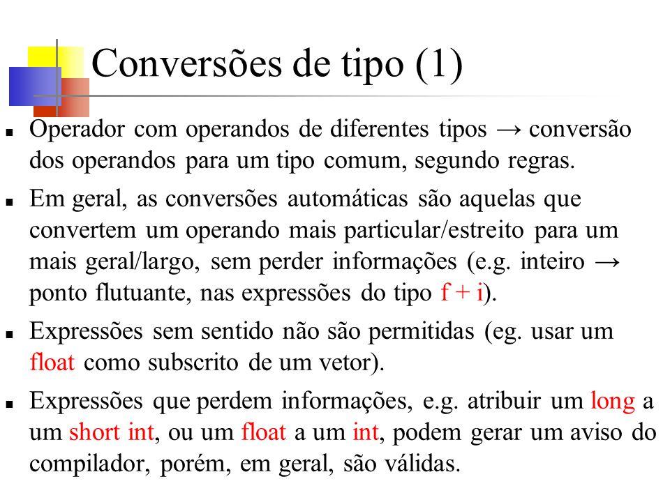 Conversões de tipo (1) Operador com operandos de diferentes tipos conversão dos operandos para um tipo comum, segundo regras. Em geral, as conversões