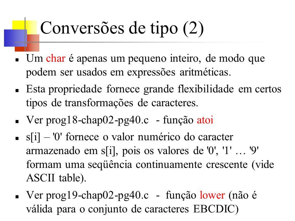 Conversões de tipo (2) Um char é apenas um pequeno inteiro, de modo que podem ser usados em expressões aritméticas. Esta propriedade fornece grande fl