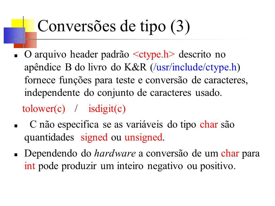 Conversões de tipo (3) O arquivo header padrão descrito no apêndice B do livro do K&R (/usr/include/ctype.h) fornece funções para teste e conversão de caracteres, independente do conjunto de caracteres usado.
