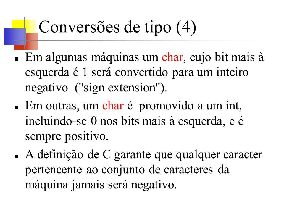 Conversões de tipo (4) Em algumas máquinas um char, cujo bit mais à esquerda é 1 será convertido para um inteiro negativo (''sign extension''). Em out