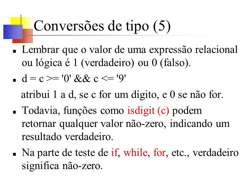 Conversões de tipo (5) Lembrar que o valor de uma expressão relacional ou lógica é 1 (verdadeiro) ou 0 (falso). d = c >= '0' && c <= '9' atribui 1 a d