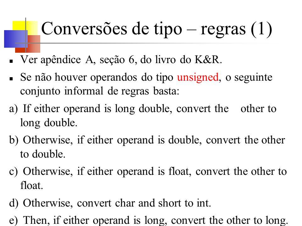 Conversões de tipo – regras (1) Ver apêndice A, seção 6, do livro do K&R. Se não houver operandos do tipo unsigned, o seguinte conjunto informal de re