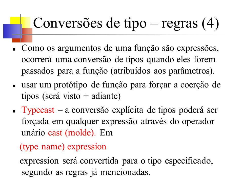 Conversões de tipo – regras (4) Como os argumentos de uma função são expressões, ocorrerá uma conversão de tipos quando eles forem passados para a função (atribuídos aos parâmetros).