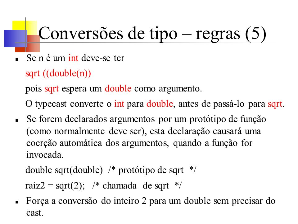Conversões de tipo – regras (5) Se n é um int deve-se ter sqrt ((double(n)) pois sqrt espera um double como argumento.