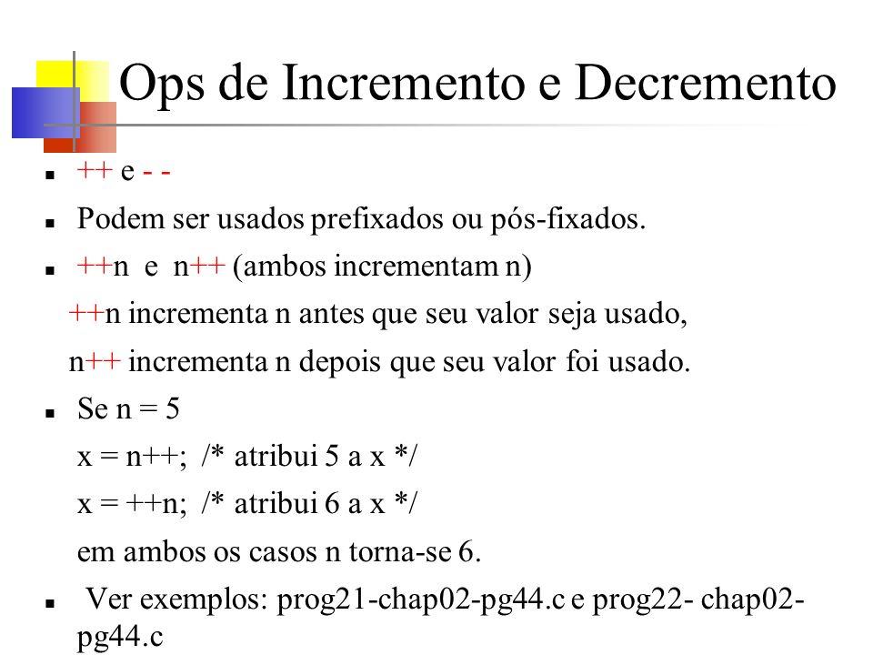 Ops de Incremento e Decremento ++ e - - Podem ser usados prefixados ou pós-fixados. ++n e n++ (ambos incrementam n) ++n incrementa n antes que seu val