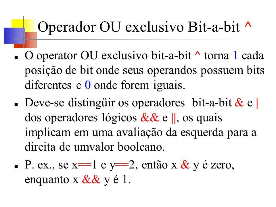 Operador OU exclusivo Bit-a-bit ^ O operator OU exclusivo bit-a-bit ^ torna 1 cada posição de bit onde seus operandos possuem bits diferentes e 0 onde forem iguais.