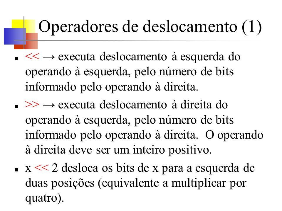 Operadores de deslocamento (1) << executa deslocamento à esquerda do operando à esquerda, pelo número de bits informado pelo operando à direita. >> ex