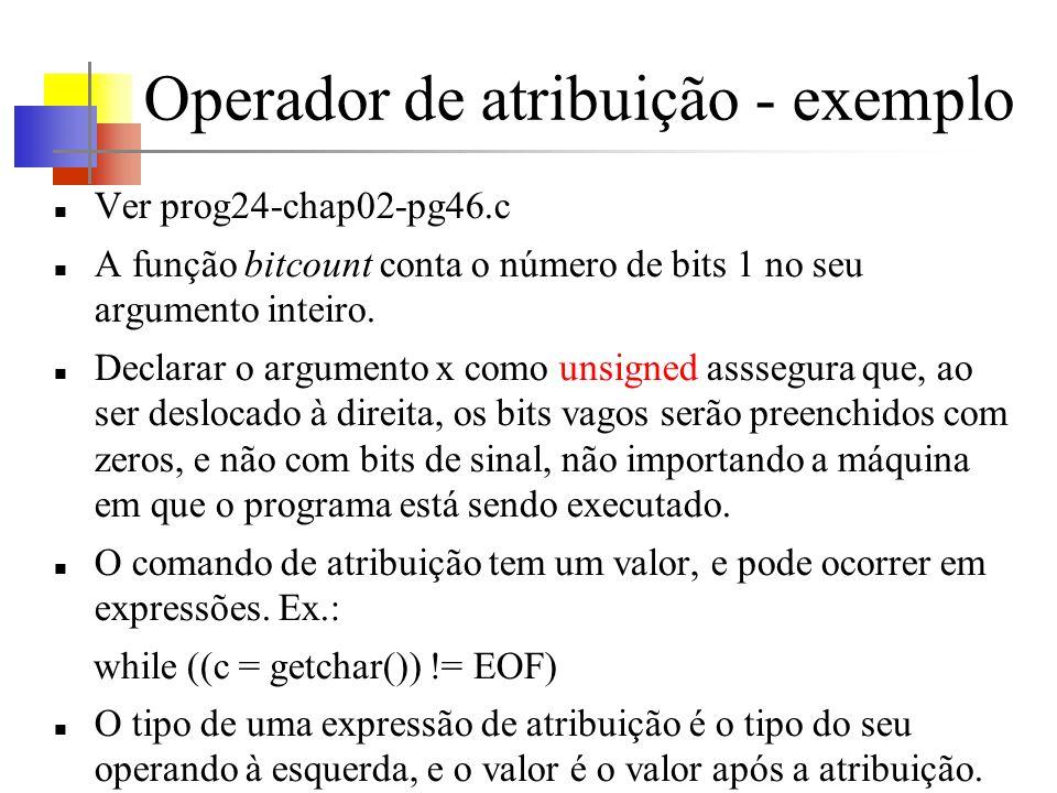 Operador de atribuição - exemplo Ver prog24-chap02-pg46.c A função bitcount conta o número de bits 1 no seu argumento inteiro. Declarar o argumento x