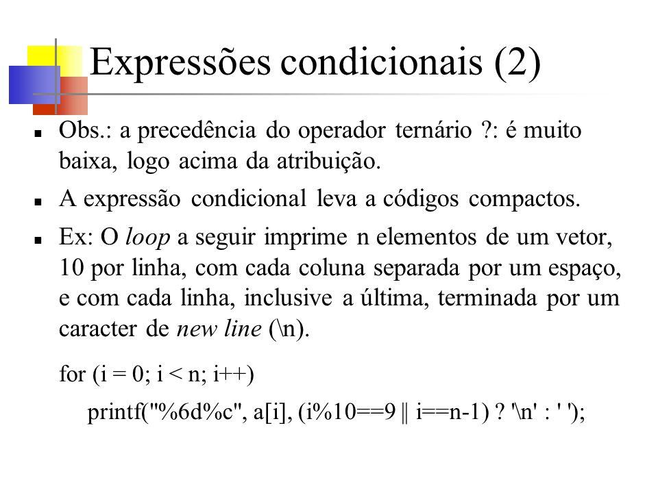 Expressões condicionais (2) Obs.: a precedência do operador ternário ?: é muito baixa, logo acima da atribuição. A expressão condicional leva a código