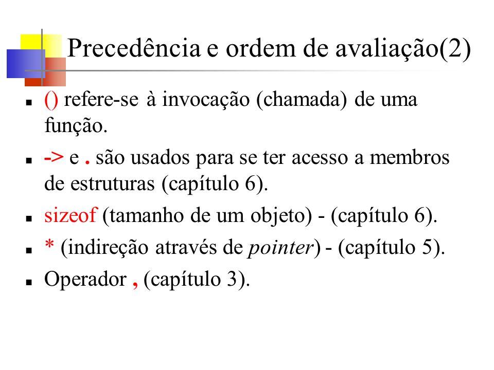 Precedência e ordem de avaliação(2) () refere-se à invocação (chamada) de uma função. -> e. são usados para se ter acesso a membros de estruturas (cap