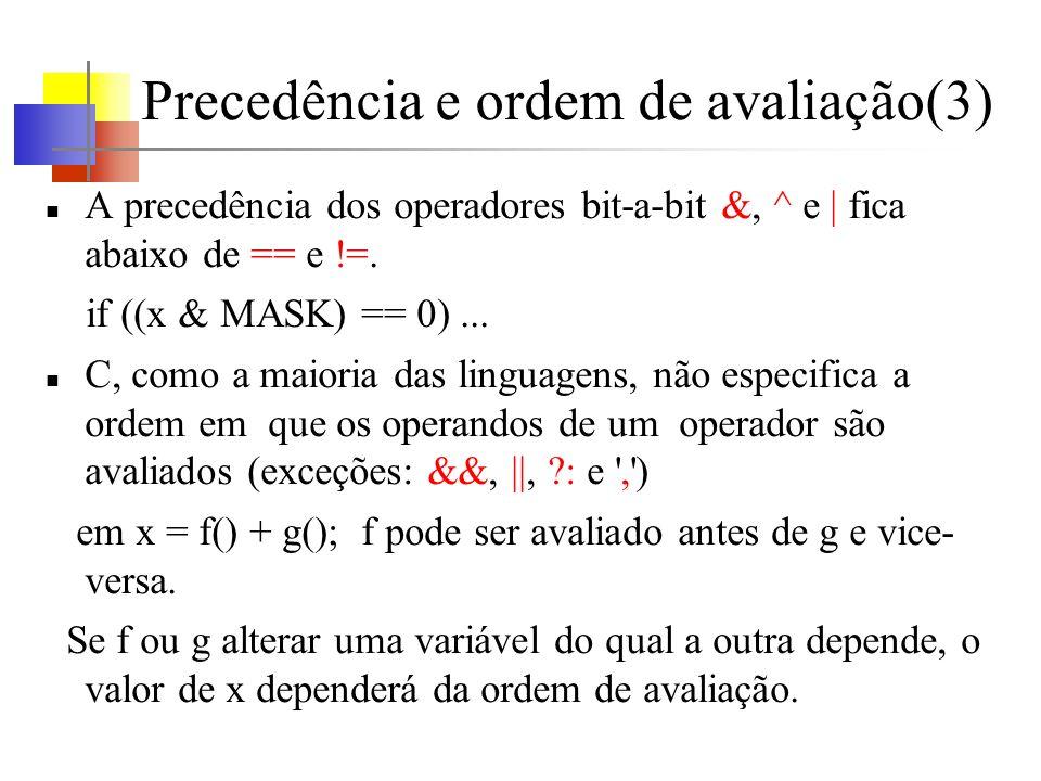 Precedência e ordem de avaliação(3) A precedência dos operadores bit-a-bit &, ^ e | fica abaixo de == e !=. if ((x & MASK) == 0)... C, como a maioria