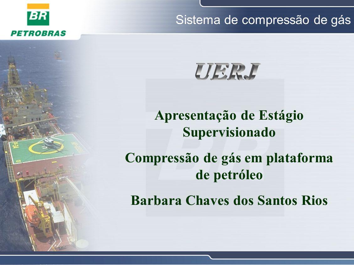 Sistema de compressão de gás Apresentação de Estágio Supervisionado Compressão de gás em plataforma de petróleo Barbara Chaves dos Santos Rios