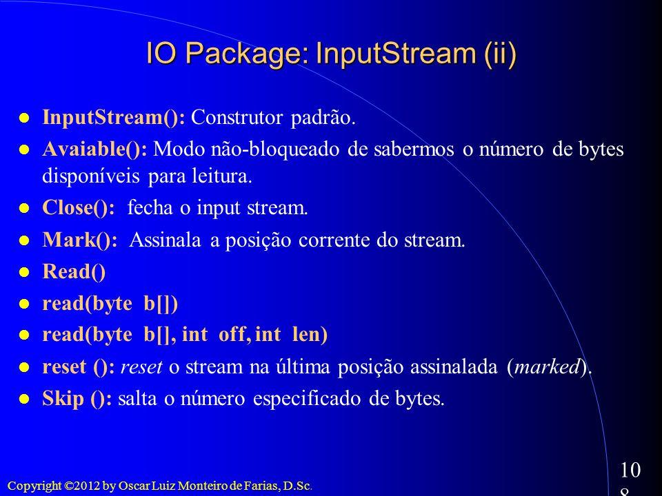 Copyright ©2012 by Oscar Luiz Monteiro de Farias, D.Sc. 108 InputStream(): Construtor padrão. Avaiable(): Modo não-bloqueado de sabermos o número de b