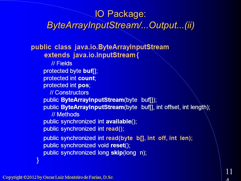 Copyright ©2012 by Oscar Luiz Monteiro de Farias, D.Sc. 114 public class java.io.ByteArrayInputStream extends java.io.InputStream { // Fields protecte