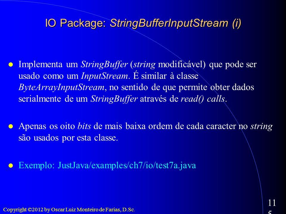 Copyright ©2012 by Oscar Luiz Monteiro de Farias, D.Sc. 115 Implementa um StringBuffer (string modificável) que pode ser usado como um InputStream. É