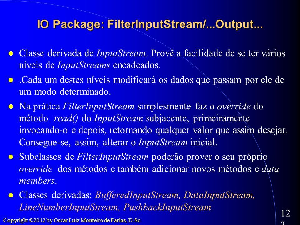 Copyright ©2012 by Oscar Luiz Monteiro de Farias, D.Sc. 123 Classe derivada de InputStream. Provê a facilidade de se ter vários níveis de InputStreams
