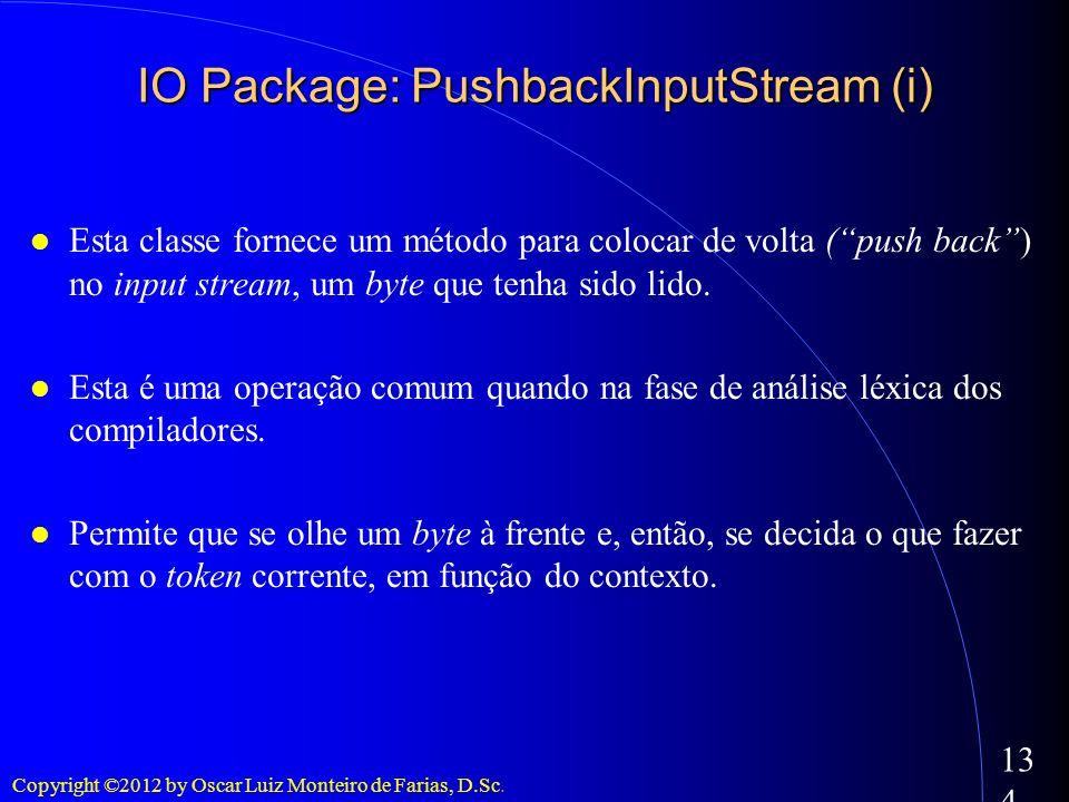 Copyright ©2012 by Oscar Luiz Monteiro de Farias, D.Sc. 134 Esta classe fornece um método para colocar de volta (push back) no input stream, um byte q