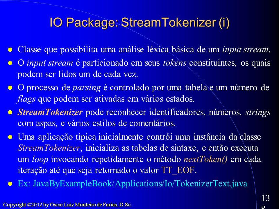 Copyright ©2012 by Oscar Luiz Monteiro de Farias, D.Sc. 138 Classe que possibilita uma análise léxica básica de um input stream. O input stream é part