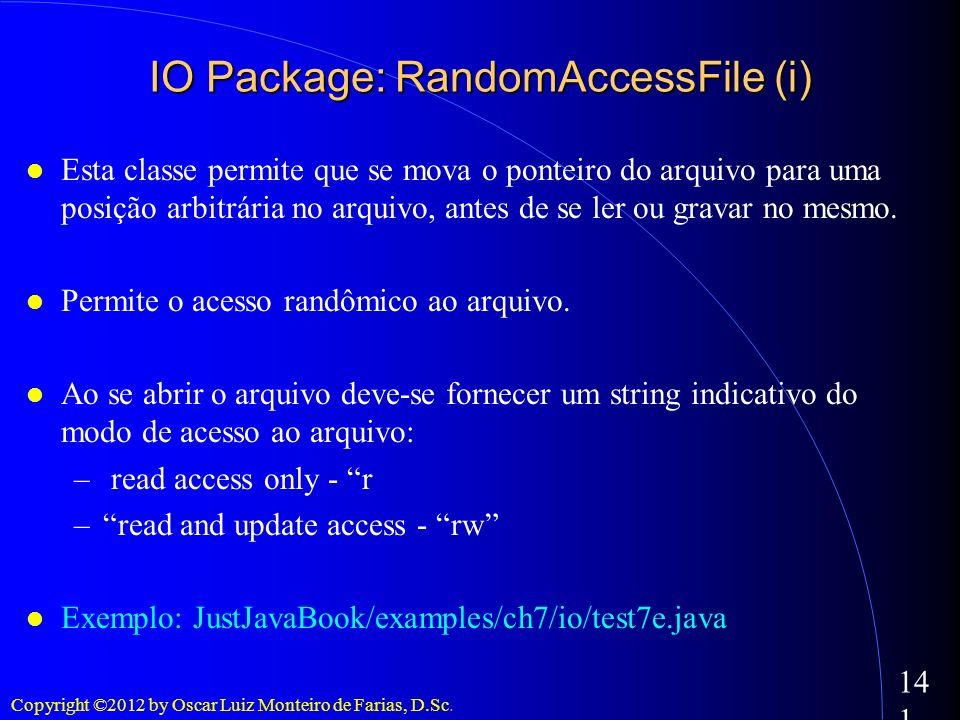 Copyright ©2012 by Oscar Luiz Monteiro de Farias, D.Sc. 141 Esta classe permite que se mova o ponteiro do arquivo para uma posição arbitrária no arqui