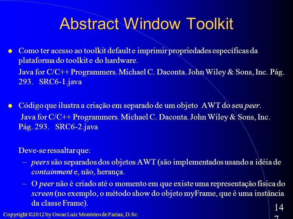 Copyright ©2012 by Oscar Luiz Monteiro de Farias, D.Sc. 147 Como ter acesso ao toolkit default e imprimir propriedades específicas da plataforma do to