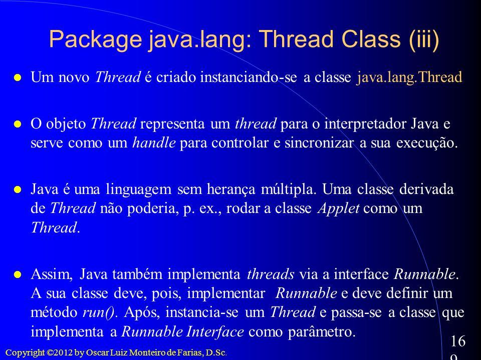 Copyright ©2012 by Oscar Luiz Monteiro de Farias, D.Sc. 169 Um novo Thread é criado instanciando-se a classe java.lang.Thread O objeto Thread represen