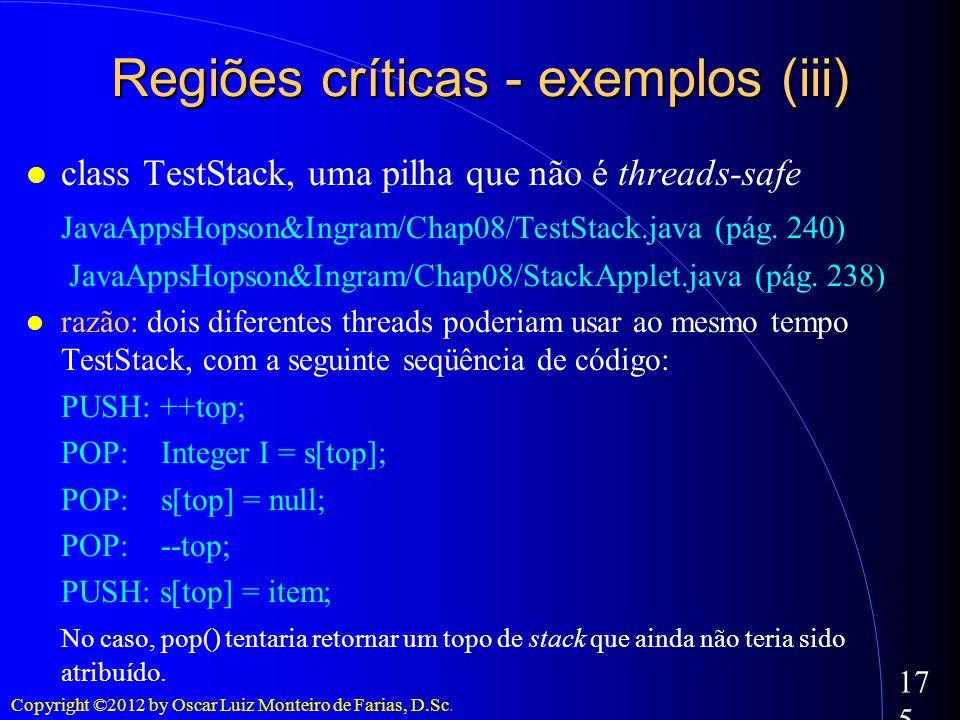 Copyright ©2012 by Oscar Luiz Monteiro de Farias, D.Sc. 175 class TestStack, uma pilha que não é threads-safe JavaAppsHopson&Ingram/Chap08/TestStack.j