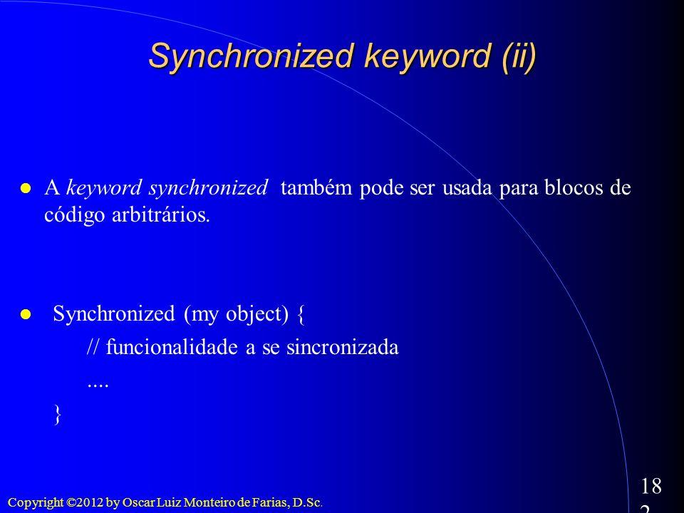 Copyright ©2012 by Oscar Luiz Monteiro de Farias, D.Sc. 182 A keyword synchronized também pode ser usada para blocos de código arbitrários. Synchroniz