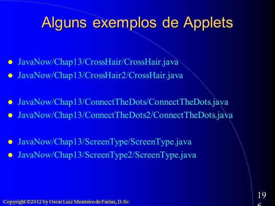 Copyright ©2012 by Oscar Luiz Monteiro de Farias, D.Sc. 196 Alguns exemplos de Applets JavaNow/Chap13/CrossHair/CrossHair.java JavaNow/Chap13/CrossHai