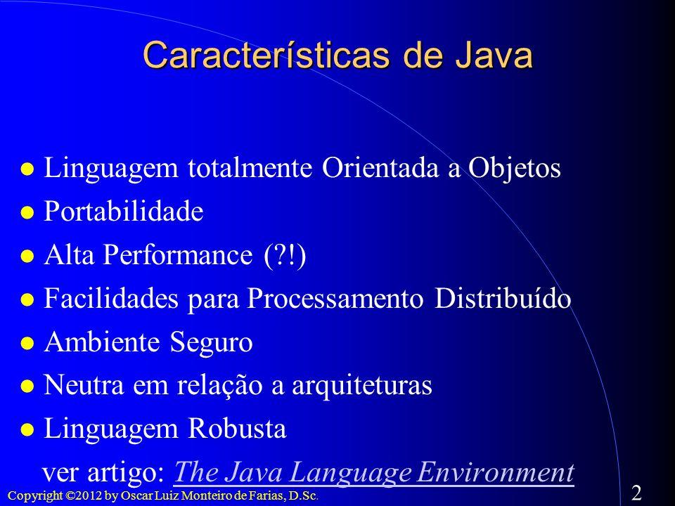 Copyright ©2012 by Oscar Luiz Monteiro de Farias, D.Sc. 2 Características de Java Linguagem totalmente Orientada a Objetos Portabilidade Alta Performa