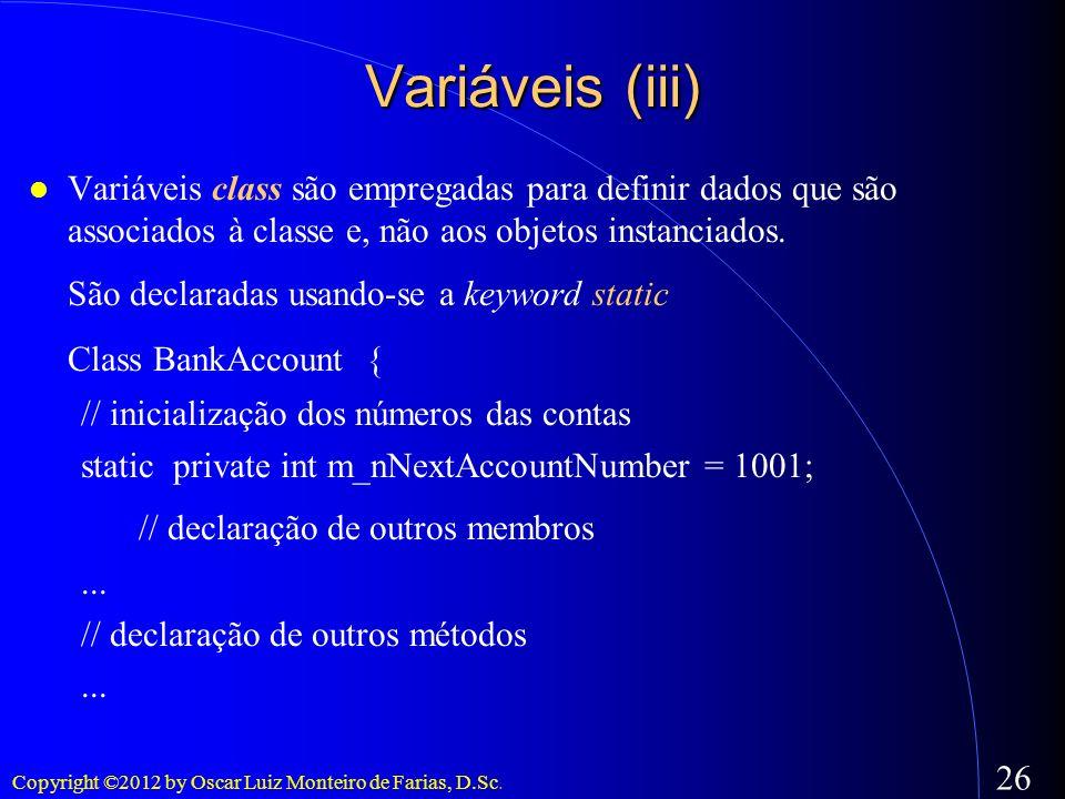 Copyright ©2012 by Oscar Luiz Monteiro de Farias, D.Sc. 26 Variáveis (iii) Variáveis class são empregadas para definir dados que são associados à clas