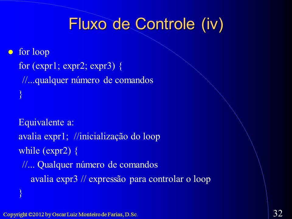 Copyright ©2012 by Oscar Luiz Monteiro de Farias, D.Sc. 32 for loop for (expr1; expr2; expr3) { //...qualquer número de comandos } Equivalente a: aval