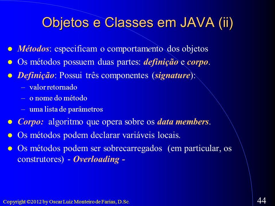 Copyright ©2012 by Oscar Luiz Monteiro de Farias, D.Sc. 44 Métodos: especificam o comportamento dos objetos Os métodos possuem duas partes: definição